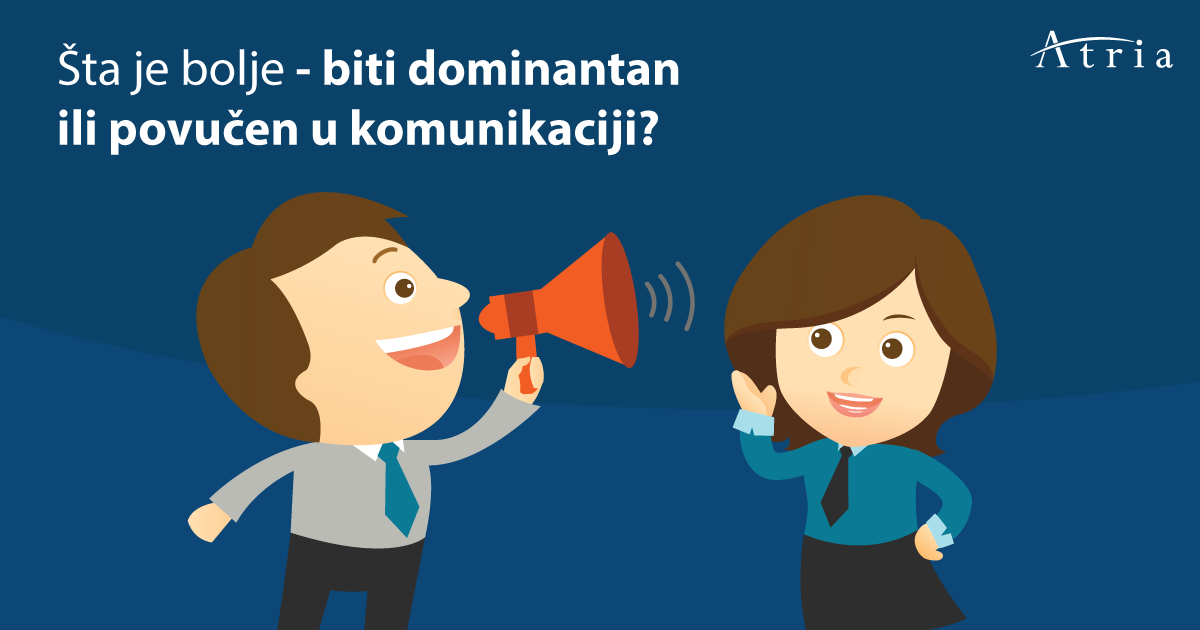 Šta je bolje – biti DOMINANTAN ili POVUČEN/UMEREN u komunikaciji?
